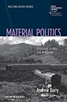 Material Politics: Disputes Along the Pipeline