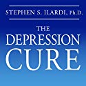 The Depression Cure: The 6-Step Program to Beat Depression without Drugs (       UNABRIDGED) by Stephen S. Ilardi Narrated by Jeffrey Kafer
