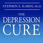 The Depression Cure: The 6-Step Program to Beat Depression without Drugs | Stephen S. Ilardi