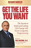 Get the Life You Want: The Secrets to Quick and Lasting Life Change with Neuro-Linguistic Programming (0757307760) by Bandler, Richard