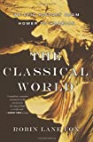 The Classical World: An Epic History from Homer to Hadrian (0465024971) by Fox, Robin Lane
