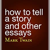 How to Tell a Story and Other Essays | [Mark Twain]