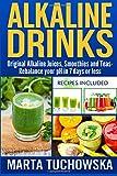Alkaline Drinks: Original Alkaline Smoothies, Juices and Teas- Rebalance your pH in 7 Days or Less: Volume 5 (The Alkaline Diet Lifestyle)