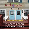 Kokomo's Café? Complete: Flagler Beach Fiction Series Audiobook by Armand Rosamilia Narrated by Jack de Golia