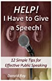 Help! I Have to Give a Speech! 12 Simple Tips for Effective Public Speaking