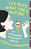 By Rebecca Harrington Ill Have What Shes Having: My Adventures in Celebrity Dieting (Vintage Original) [Paperback]