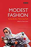 Modest Fashion: Styling Bodies, Mediating Faith (Dress Cultures)