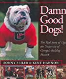 Damn Good Dogs!  The Real Story of Uga, the University of Georgias Bulldog Mascots