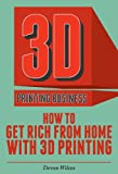 img - for 3D Printing Business: How To Get Rich From Home With 3D Printing (3D Printer, 3D Printing, 3D Printing Business) book / textbook / text book