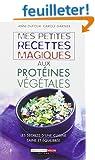 Mes petites recettes magiques aux prot�ines v�g�tales