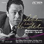 Leben heißt Handeln: Begegnungen mit Albert Camus   Albert Camus