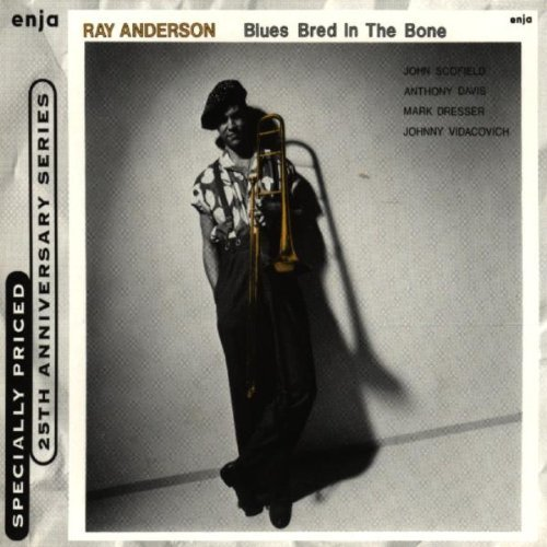 Blues Bred In The Bone by Ray Anderson (1998-06-16)