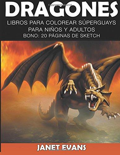 Dragones: Libros Para Colorear Superguays Para Ninos y Adultos (Bono: 20 Paginas de Sketch)