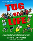 img - for The Tug-of-Life: How to identify your challenges, choices and solutions in adolescence, love, work, health, parenting and more (Life Talk) book / textbook / text book