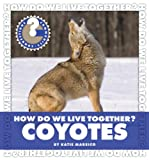 How Do We Live Together? Coyotes (Community Connections: How Do We Live Together?)