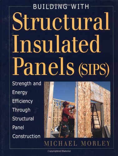 Building With Structural Insulated Panels (Sips): Strength And Energy Efficiency Through Structural