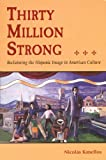 Thirty Million Strong: Reclaiming the Spanish Image in American Culture (1555912656) by Kanellos, Nicolas