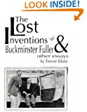 The Lost Inventions of Buckminster Fuller and Other Essays