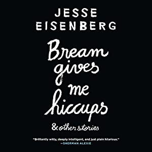 Bream Gives Me Hiccups (       UNABRIDGED) by Jesse Eisenberg Narrated by Jesse Eisenberg, Hallie Eisenberg, Annapurna Sriram, Erin Darke, Colin Nissan