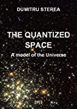 img - for THE QUANTIZED SPACE. A model of the Universe - Birth of the Universe, Time, Space, Dark matter - New theory book / textbook / text book