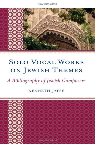 Solo Vocal Works on Jewish Themes: A Bibliography of Jewish Composers