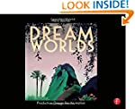 Dream Worlds: Production Design for A...
