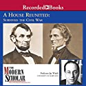 The Modern Scholar: A House Reunited: How America Survived the Civil War (       UNABRIDGED) by Jay Winik Narrated by Jay Winik
