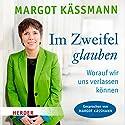 Im Zweifel glauben: Worauf wir uns verlassen können Hörbuch von Margot Käßmann Gesprochen von: Margot Käßmann
