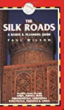 The Silk Roads, 2nd: includes routes through Syria, Turkey, Iran, Turkmenistan, Uzbekistan, Kyrgyzstan, Pakistan and China (Silk Roads: A Route & Planning Guide)
