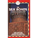 The Silk Roads, 2nd: includes routes through Syria, Turkey, Iran, Turkmenistan, Uzbekistan, Kyrgyzstan, Pakistan and China (Silk Roads: A Route & Planning Guide) ~ Paul Wilson