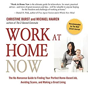 Work at Home Now: The No-nonsense Guide to Finding Your Perfect Home-based Job, Avoiding Scams, and Making a Great Living | [ Christine Durst,  Michael Haaren]