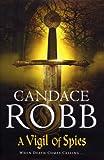 Candace Robb A Vigil of Spies (Owen Archer Mysteries 10)