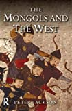 The Mongols and the West: 1221-1410 (0582368960) by Jackson, Peter