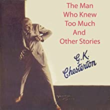 The Man Who Knew Too Much and Other Stories Audiobook by G. K. Chesterton Narrated by Alan Munro