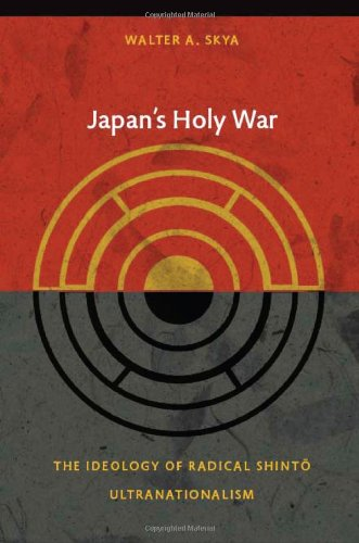 Japan s Holy War: The Ideology of Radical Shinto Ultranationalism (Asia-Pacific: Culture, Politics, and Society)