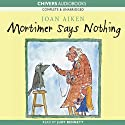 Mortimer Says Nothing Audiobook by Joan Aiken Narrated by Judy Bennett