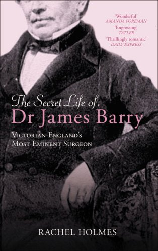 The Secret Life of Dr James Barry: Victorian England's Most Eminent Surgeon
