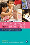 Carolynn Rankin Library Services from Birth to Five: Delivering the Best Start