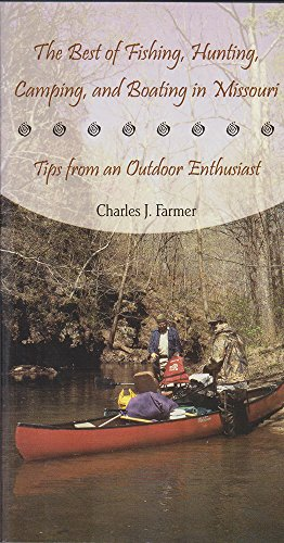 The Best of Fishing, Hunting, Camping, and Boating in Missouri: Tips from an Outdoor Enthusiast