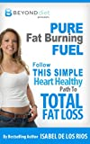img - for Pure Fat Burning Fuel: Follow This Simple, Heart Healthy Path To Total Fat Loss (The Beyond Diet Book 1) book / textbook / text book