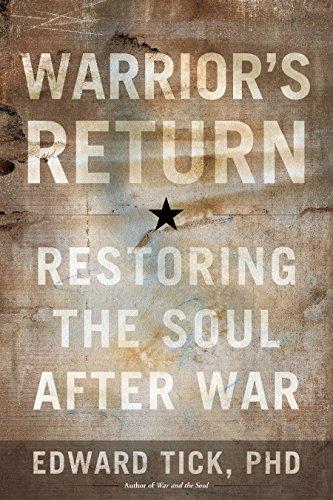 Edward Tick [PhD] - Warrior's Return: Restoring the Soul After War