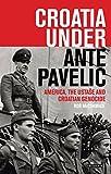 Croatia Under Ante Pavelic: America, the Ustase and Croatian Genocide (International Library of Twentieth Century History)