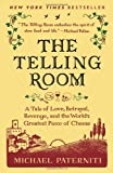 img - for The Telling Room: A Tale of Love, Betrayal, Revenge, and the World's Greatest Piece of Cheese book / textbook / text book
