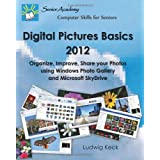 Digital Pictures Basics - 2012: Organize, Improve, Share your Photos using Windows Photo Gallery and Microsoft...