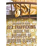 img - for By Kara, Siddharth ( Author ) [ { Sex Trafficking: Inside the Business of Modern Slavery } ]May-2010 Paperback book / textbook / text book