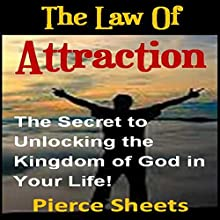 The Law of Attraction: The Secret to Unlocking the Kingdom of God in Your Life (       UNABRIDGED) by Pierce Sheets Narrated by Matthew Ellis