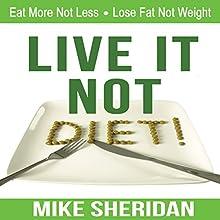 Live It, Not Diet!: Eat More Not Less, Lose Fat Not Weight   Livre audio Auteur(s) : Mike Sheridan Narrateur(s) : David Sabogal