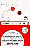 Trickster Makes This World: Mischief, Myth, and Art (0374958033) by Lewis Hyde