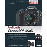 """Profibuch Canon EOS 550D: Kameratechnik und -einstellungen, die besten Objektive und Blitzger�te, 66 Profi-Tipps f�r bessere Fotosvon """"Christian Haasz"""""""