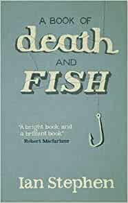 A Book of Death and Fish by Ian Stephen – review | Books ...